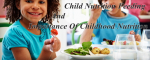 Child Nutrition Feeding | Importance Of Childhood Nutrition