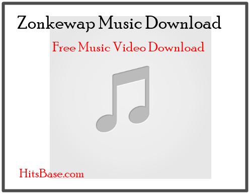 Zonkewap Music Download 2019 | Free Music Video Download